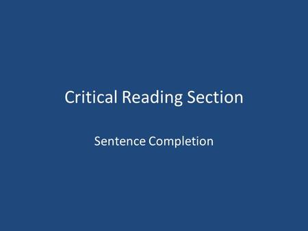 Critical Reading Section Sentence Completion. Types of Questions: (1) Vocabulary-in-Context Questions To answer this type of question, you need to know.