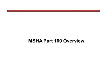 MSHA Part 100 Overview. Reformulates the process of assigning points to arrive at an assessment. Adds a provision to an operator's history addressing.
