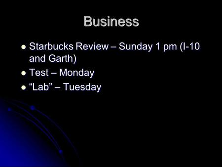 "Business Starbucks Review – Sunday 1 pm (I-10 and Garth) Starbucks Review – Sunday 1 pm (I-10 and Garth) Test – Monday Test – Monday ""Lab"" – Tuesday ""Lab"""