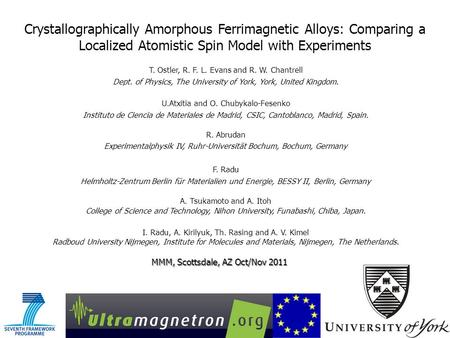 Crystallographically Amorphous Ferrimagnetic Alloys: Comparing a Localized Atomistic Spin Model with Experiments MMM, Scottsdale, AZ Oct/Nov 2011 T. Ostler,