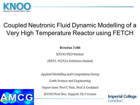 Coupled Neutronic Fluid Dynamic Modelling of a Very High Temperature Reactor using FETCH Brendan Tollit KNOO PhD Student (BNFL/NEXIA Solutions funded)