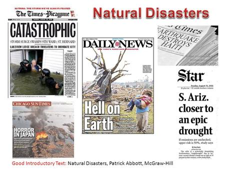 Good Introductory Text: Natural Disasters, Patrick Abbott, McGraw-Hill.