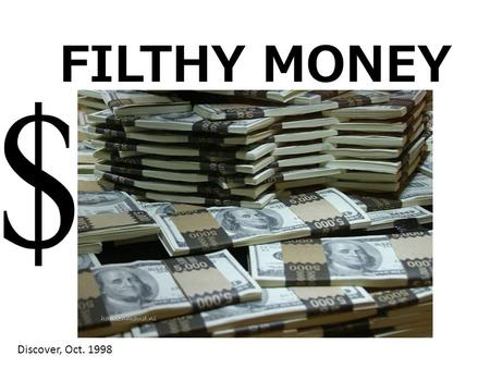 FILTHY MONEY Discover, Oct. 1998. Money is part cotton and linen Lasts about 18 months Federal Reserve checks and removes bills from system.