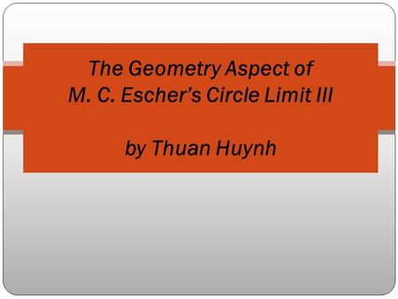 The Geometry Aspect of M. C. Escher's Circle Limit III by Thuan Huynh.