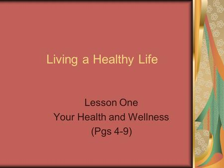 Living a Healthy Life Lesson One Your Health and Wellness (Pgs 4-9)