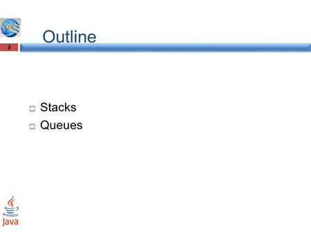STACKS AND QUEUES 1. Outline 2  Stacks  Queues.