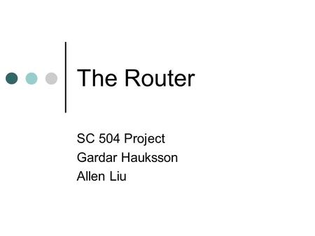 The Router SC 504 Project Gardar Hauksson Allen Liu.