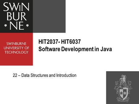 HIT2037- HIT6037 Software Development in Java 22 – Data Structures and Introduction.