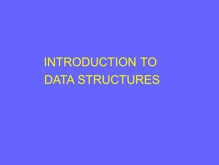 INTRODUCTION TO DATA STRUCTURES. INTRODUCTION A data structure is nothing but an arrangement of data either in computer's memory or on the disk storage.