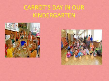 CARROT'S DAY IN OUR KINDERGARTEN. The appearance of food is paramount in the choices for selection and eating. Colour plays an important part in this.