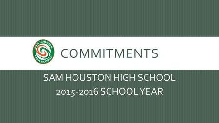 COMMITMENTS SAM HOUSTON HIGH SCHOOL 2015-2016 SCHOOL YEAR.