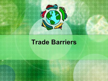 Trade Barriers. SS6E2 The student will give examples of how voluntary trade benefits buyers and sellers in Latin America and the Caribbean and Canada.