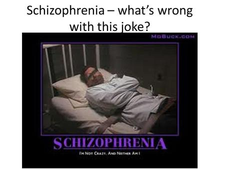 Schizophrenia – what's wrong with this joke?. What the Specification Says: Candidates will be expected to: develop knowledge and understanding of theories.