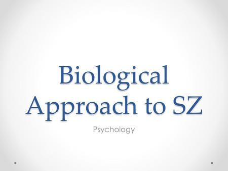 Biological Approach to SZ Psychology. Biological explanation of Sz The dopamine hypothesis if the oldest and most established hypothesis of sz Dopamine.