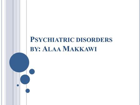 P SYCHIATRIC DISORDERS BY : A LAA M AKKAWI. WHAT IS BIPOLAR DISORDER ? o bipolar disorder also is known as manic- depressive disease and is used to describe.