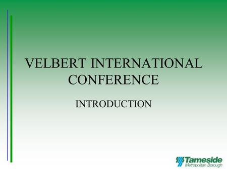 VELBERT INTERNATIONAL CONFERENCE INTRODUCTION. WHERE ARE WE? 105 Tameside Schools: 18 Secondary 82 Primary 5 Special.