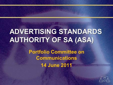 ADVERTISING STANDARDS AUTHORITY OF SA (ASA) Portfolio Committee on Communications 14 June 2011.