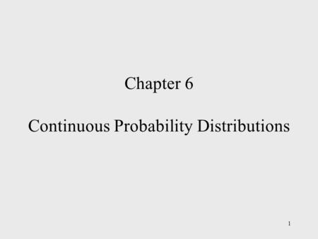 1 Chapter 6 Continuous Probability Distributions.