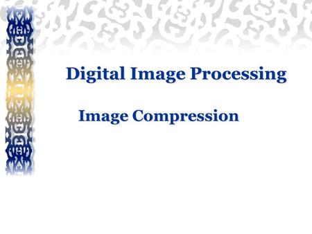 Digital Image Processing Image Compression. ALI JAVED Lecturer SOFTWARE ENGINEERING DEPARTMENT U.E.T TAXILA  :