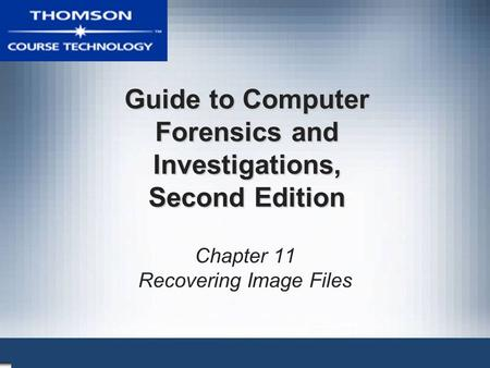 Guide to Computer Forensics and Investigations, Second Edition Chapter 11 Recovering Image Files.
