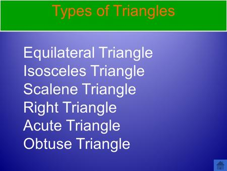 Types of Triangles Equilateral Triangle Isosceles Triangle Scalene Triangle Right Triangle Acute Triangle Obtuse Triangle.