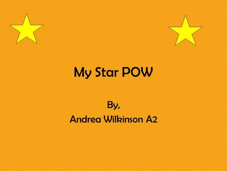My Star POW By, Andrea Wilkinson A2. Question: *H*H ow many triangles and polygons can I find in a six sided star? *P*P lan: *I*I plan to make a six sided.