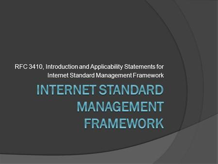 RFC 3410, Introduction and Applicability Statements for Internet Standard Management Framework.