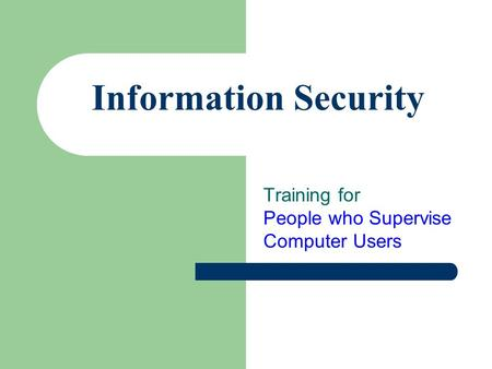 Information Security Training for People who Supervise Computer Users.