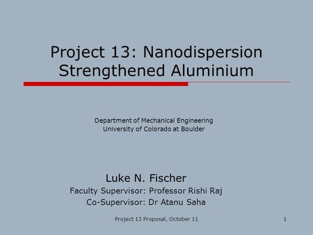 Project 13 Proposal, October 111 Project 13: Nanodispersion Strengthened Aluminium Luke N. Fischer Faculty Supervisor: Professor Rishi Raj Co-Supervisor: