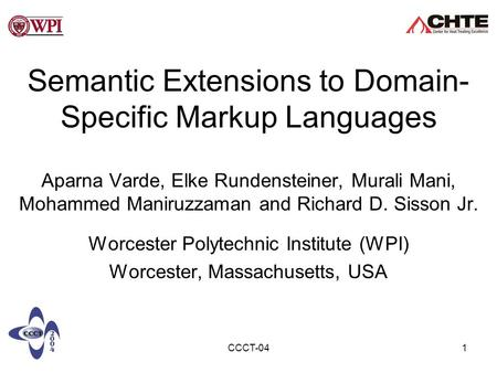 CCCT-041 Semantic Extensions to Domain- Specific Markup Languages Aparna Varde, Elke Rundensteiner, Murali Mani, Mohammed Maniruzzaman and Richard D. Sisson.