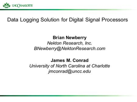 Data Logging Solution for Digital Signal Processors Brian Newberry Nekton Research, Inc. James M. Conrad University of North.