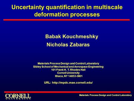 Uncertainty quantification in multiscale deformation processes Babak Kouchmeshky Nicholas Zabaras Materials Process Design and Control Laboratory Sibley.