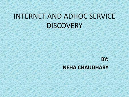 INTERNET AND ADHOC SERVICE DISCOVERY BY: NEHA CHAUDHARY.