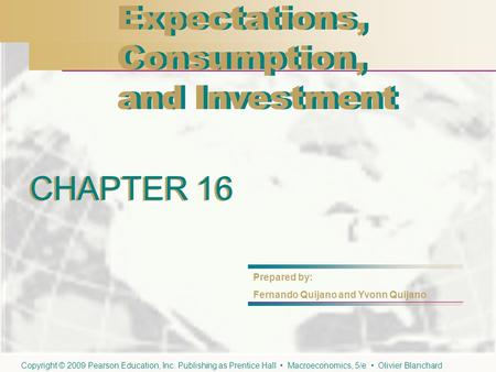 CHAPTER 16 Expectations, Consumption, and Investment Expectations, Consumption, and Investment CHAPTER 16 Prepared by: Fernando Quijano and Yvonn Quijano.