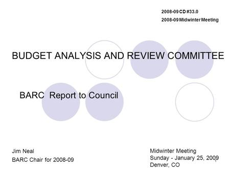 1 BUDGET ANALYSIS AND REVIEW COMMITTEE BARC Report to Council Jim Neal BARC Chair for 2008-09 2008-09 CD #33.0 2008-09 Midwinter Meeting Midwinter Meeting.