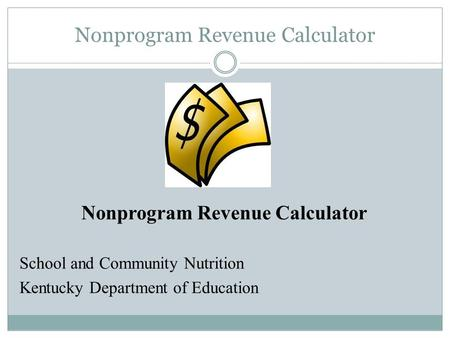 Nonprogram Revenue Calculator School and Community Nutrition Kentucky Department of Education.