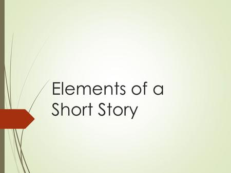 Elements of a Short Story. What is a story?  A brief, imaginative narrative containing few characters, simple plot, conflict, and suspense which leads.