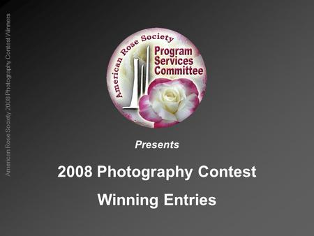 American Rose Society 2008 Photography Contest Winners 2008 Photography Contest Winning Entries Presents.