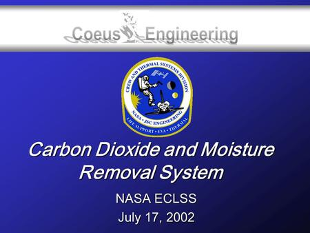 Carbon Dioxide and Moisture Removal System NASA ECLSS July 17, 2002.