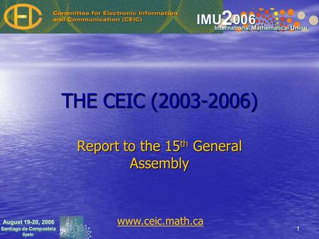 1 THE CEIC (2003-2006) Report to the 15 th General Assembly www.ceic.math.ca.