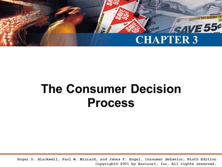 The Consumer Decision Process CHAPTER 3 Roger D. Blackwell, Paul W. Miniard, and James F. Engel, Consumer Behavior, Ninth Edition Copyright© 2001 by Harcourt,