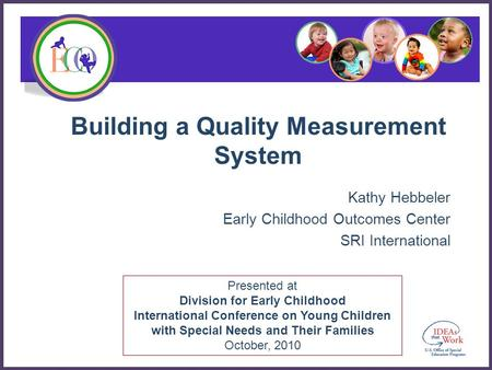 Presented at Division for Early Childhood International Conference on Young Children with Special Needs and Their Families October, 2010 Building a <strong>Quality</strong>.