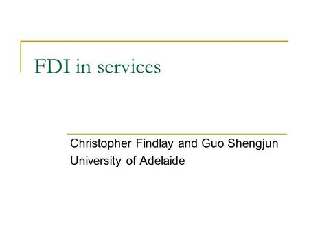 FDI in services Christopher Findlay and Guo Shengjun University of Adelaide.
