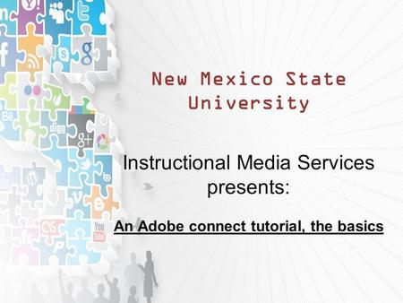 New Mexico State University Instructional Media Services presents: An Adobe connect tutorial, the basics.