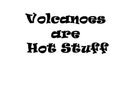 Volcanoes are Hot Stuff How are volcanoes formed?