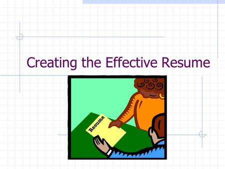 Creating The Effective Resume. What Is A Resume? A.) Summary Of Your