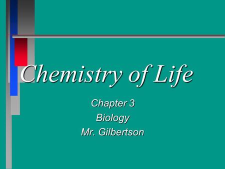 Chemistry of Life Chapter 3 Biology Mr. Gilbertson.
