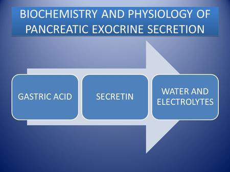 BIOCHEMISTRY AND PHYSIOLOGY OF PANCREATIC EXOCRINE SECRETION.