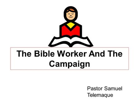 The Bible Worker And The Campaign Pastor Samuel Telemaque.