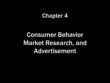 Chapter 4 Consumer Behavior Market Research, and Advertisement.
